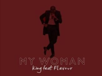 "King – ""My Woman"" ft. Flavour"