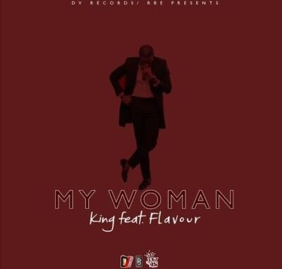 """King – """"My Woman"""" ft. Flavour"""