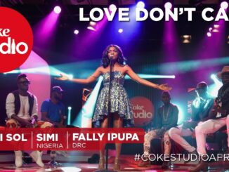"Simi, Sauti Sol & Fally Ipupa – ""Love Don't Care"" (Coke Studio Africa)"