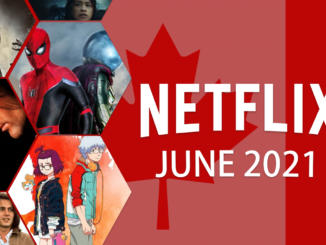 In June 2021, What Can be Expected to Appear on Netflix Canada?